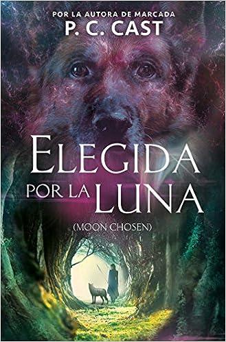 Amazon.com: Elegida por la luna / Moon Chosen (Tales of a New World, Book 1) (Spanish Edition) (9781945540714): P.C. Cast: Books