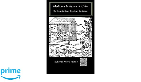 Medicina Indígena de Cuba (Spanish Edition): Dr D Antonio de ...