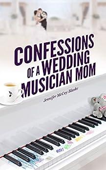 Confessions of a Wedding Musician Mom by [Blaske, Jennifer McCoy]