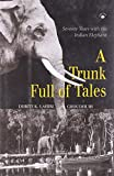 img - for Trunk Full of Tales: Seventy Years with the Indian Elephant book / textbook / text book