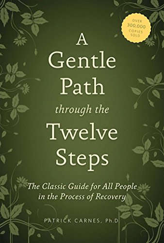 A Gentle Path through the Twelve Steps: The Classic Guide for All People in the Process of Recovery (Advice For Family Members Of Drug Addicts)