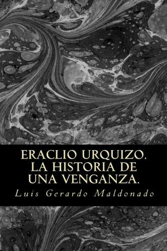 EraclioUrquizo. La Historia De Una Venganza. (Spanish Edition) [Luis Gerardo Maldonado] (Tapa Blanda)