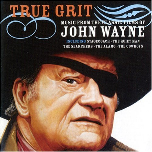 - True Grit: Music From The Classic Films Of John Wayne