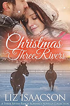 Christmas in Three Rivers (Three Rivers Ranch Romance Book 9) by [Isaacson, Liz, Johnson,Elana]