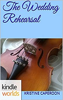 Four Weddings and a Fiasco: The Wedding Rehearsal (Kindle Worlds Short Story) by [Caperoon, Kristine]