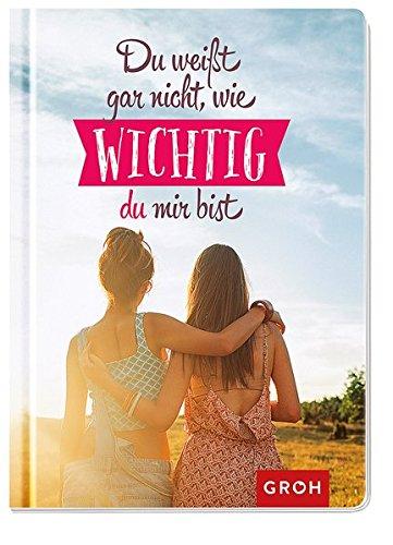 Du weißt gar nicht, wie wichtig du mir bist: Geschenkewelt Freundinnen Taschenbuch – 16. August 2017 Joachim Groh Du weißt gar nicht Groh Verlag 384851852X