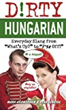 Dirty Hungarian: Everyday Slang from