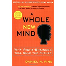 A Whole New Mind: Why Right-Brainers Will Rule the Future: Written by Daniel H. Pink, 2006 Edition, (Rep Upd) Publisher: Riverhead Trade [Paperback]