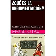 ¿QUÉ ES LA ARGUMENTACIÓN?: COLECCIÓN RESÚMENES UNIVERSITARIOS Nº 357 (Spanish Edition)