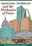 American Architects and the Mechanics of Fame, Roxanne Kuter Williamson, 0292751214
