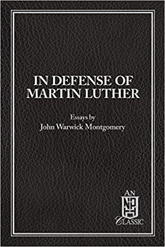 In Defense Of Martin Luther Essays By John Warwick Montgomery John  In Defense Of Martin Luther Essays By John Warwick Montgomery John  Warwick Montgomery  Amazoncom Books