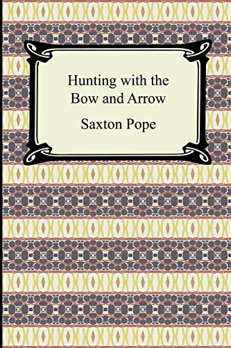 Hunting with the Bow and Arrow (Saxton Pope Hunting With The Bow And Arrow)