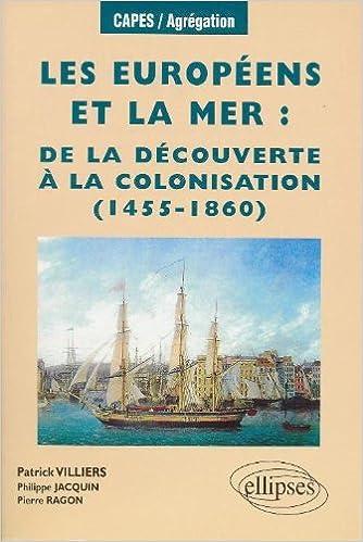 Lire un Les Européens et la mer : De la découverte à la colonisation, 1455-1860 pdf, epub