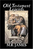 Old Testament Legends, M. R. James, 1603129782