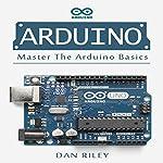 Arduino: Master the Arduino Basics | Dan Riley