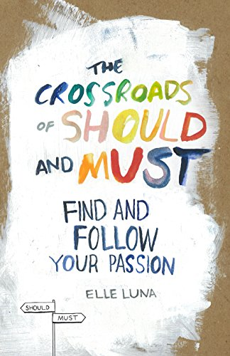 The Crossroads of Should and Must: Find and Follow Your Passion cover