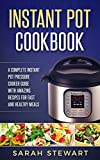 Instant Pot Cookbook: A Complete Instant Pot Pressure Cooker Guide With Amazing Recipes For Fast And Healthy Meals