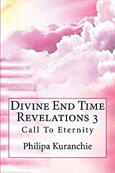 Divine End Time Revelations 3: Call To Eternity by [Kuranchie, Philipa]