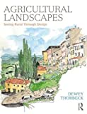 """Dewey Thorbeck, """"Agricultural Landscapes: Seeing Rural Through Design"""" (Routledge, 2019)"""