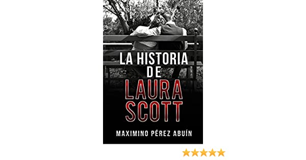 Amazon.com: LA HISTORIA DE LAURA SCOTT (Spanish Edition) eBook: MAXIMINO PEREZ ABUIN: Kindle Store