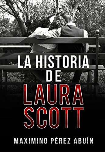 Amazon.com: LA HISTORIA DE LAURA SCOTT (Spanish Edition) eBook: MAXIMINO PEREZ ABUIN: Kindle Store