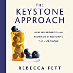 The Keystone Approach: Healing Arthritis and Psoriasis by Restoring the Microbiome | Rebecca Fett