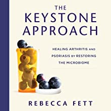 The Keystone Approach: Healing Arthritis and Psoriasis by Restoring the Microbiome Audiobook by Rebecca Fett Narrated by Pamela Almand