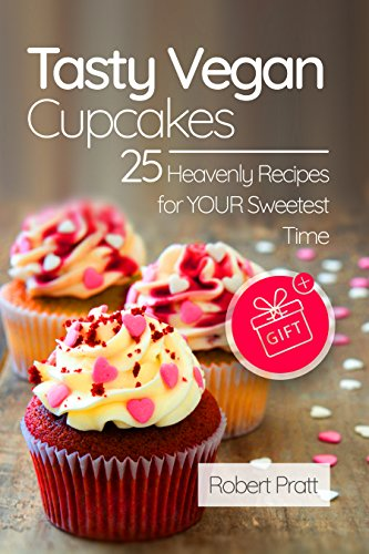 25 Heavenly Tasty Vegan Cupcake Recipes For Your Sweetest Time: Classic Vegan Recipes, Gluten-free cupcakes, raw vegan cups by Robert Pratt