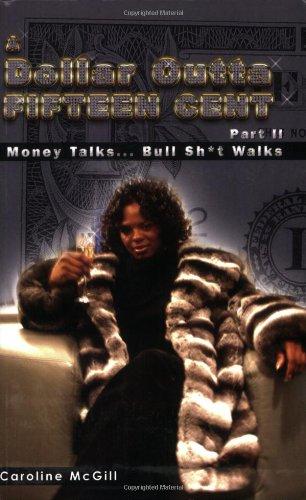 A Dollar Outta Fifteen Cent 2:  Money Talks... Bullsh*t Walks
