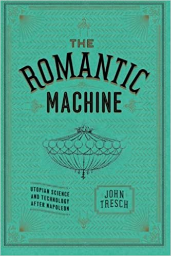 Book The Romantic Machine: Utopian Science and Technology after Napoleon by John Tresch (2014-11-27)