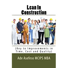 Lean In Construction: (Key to Improvements in Time, Cost and Quality)