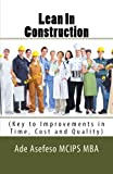 Lean In Construction: (Key to Improvements in Time, Cost and Quality) (Volume 1)