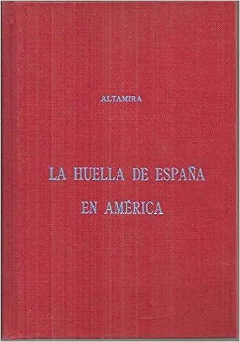 LA HUELLA DE ESPAÑA EN AMERICA: Amazon.es: ALTAMIRA Y CREVEA Rafael: Libros