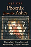 img - for Phoenix from the Ashes: The Making, Unmaking, and Restoration of Catholic Tradition book / textbook / text book