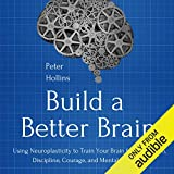 Build a Better Brain: Using Neuroplasticity to