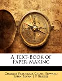 A Text-Book of Paper-Making, Charles Frederick Cross and Edward John Bevan, 1144850207