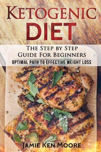 Ketogenic Diet : The Step by Step Guide For Beginners: Ketogenic Diet for Beginners : Optimal Path for Weight Loss cover