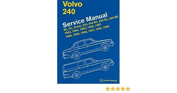 Volvo 240 Service Manual: DL, GL, Turbo, 240, 240 DL, 240 GL, 240 SE, 1983, 1984, 1985, 1986, 1987, 1988, 1989, 1990, 1991, 1992, 1993 [VOLVO 240 SERVICE ...