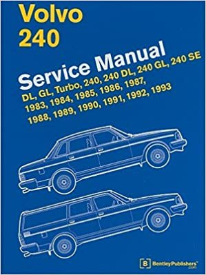 Volvo 240 Service Manual: DL, GL, Turbo, 240, 240 DL, 240 GL, 240 SE, 1983, 1984, 1985, 1986, 1987, 1988, 1989, 1990, 1991, 1992, 1993 [VOLVO 240 SERVICE ...