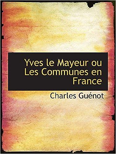 Lire Yves le Mayeur ou Les Communes en France pdf, epub