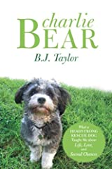 Charlie Bear: What a Headstrong Rescue Dog Taught Me About Life, Love, and Second Chances Kindle Edition