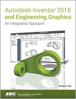 Autodesk Inventor 2018 and Engineering Graphics: Randy H