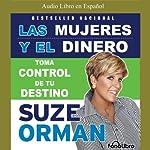 Las Mujeres Y El Dinero: Toma el control de tu destino [Women & Money] | Suze Orman