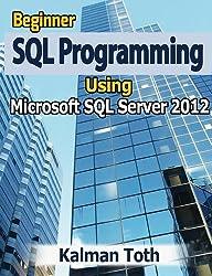Beginner SQL Programming Using Microsoft SQL Server 2012 (English Edition)