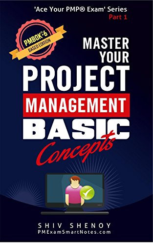 Master Your Project Management Basic Concepts: For PMBOK® 6th Edition - Essential PMP® Concepts Simplified (Ace Your PMP® Exam Book 1) (English Edition)