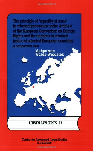 The Principle of Equality of Arms in Criminal Procedure under Article 6 of the European Convention on Human Rights and its Functions in Criminal ... European Countries (Leuven Law Series, 13) (European Convention On Human Rights Article 6)