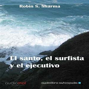 El santo,el surfista y el ejecutivo [The Saint, the Surfer, and the Executive] Audiobook