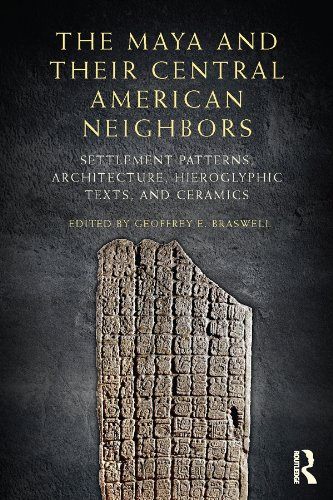 The Maya and Their Central American Neighbors: Settlement Patterns, Architecture, Hieroglyphic Texts and Ceramics - Central Pattern