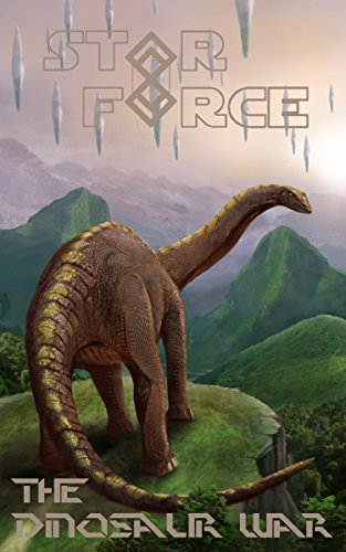 Star Force: The Dinosaur War (Star Force Universe Book 45)