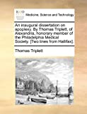 An Inaugural Dissertation on Apoplexy by Thomas Triplett, of Alexandria, Honorary Member of the Philadelphia Medical Society [Two Lines from Hallif, Thomas Triplett, 1170871135